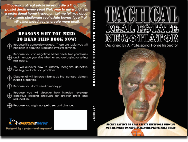 Tactical Real Estate Negotiator. Because it is completely unique. Reasons why you need to read this book: These are topics you will not learn in a routine weekend investor seminar.  		Because you can negotiate better deals, limit your losses and manage your risks whether you are buying or selling real estate.  		You will discover how to instantly recognize defective building products and practices.  		Discover dirty little secrets banks do that conceal defects in their properties. Because you don't need a money pit. 		Because you will discover how investors leverage defective building products for greater profit and reduced risk. Because you might not get a second chance.